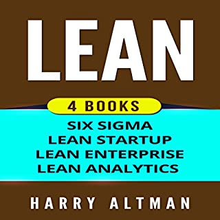 Lean: 4 Manuscripts - Six Sigma, Lean Startup, Lean Analytics & Lean Enterprise                   By:                                                                                                                                 Harry Altman                               Narrated by:                                                                                                                                 Bridger Conklin                      Length: 5 hrs and 21 mins     10 ratings     Overall 4.6