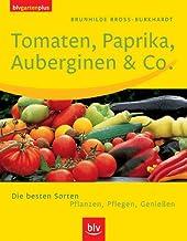 Tomaten, Paprike, Auberginen & Co: Die besten Sorten. Pflanzen, Pflegen, Genießen
