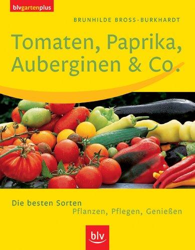 Tomaten, Paprika, Auberginen & Co. Die besten Sorten. Pflanzen, Pflegen, Genießen