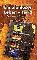Ein planloses Leben - Teil 2: Meine Odyssee von Schlesien nach Ostdeutschland, nach Westdeutschland und nach Australien