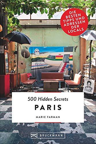 Bruckmann Reiseführer: 500 Hidden Secrets Paris. Ein Stadtführer mit garantiert den besten Geheimtipps und Adressen.: Die besten Tipps und Adressen der Locals