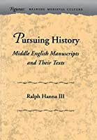 Pursuing History: Middle English Manuscripts and Their Texts (Figurae: Reading Medieval Culture)