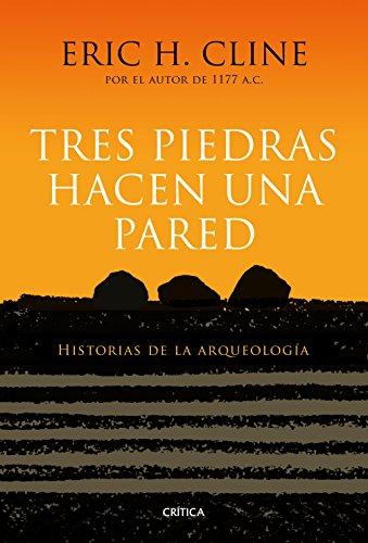 Tres piedras hacen una pared: Historias de la arqueología (Serie Mayor)