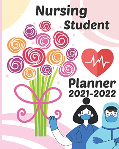 Nursing Student Planner 2021-2022: Nursing Student Planner 2021-2022 | Student Nurse Planner 2021-20
