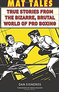 Mat Tales: True Stories from the Bizarre, Brutal World of Pro Boxing