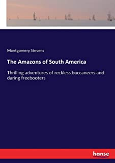 The Amazons of South America: Thrilling adventures of reckless buccaneers and daring freebooters