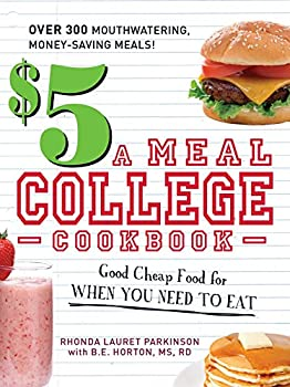 The $5 a Meal College Cookbook: Good Cheap Food for When You Need to Eat