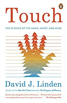 Touch: The Science of the Hand, Heart, and Mind by [David J. Linden]