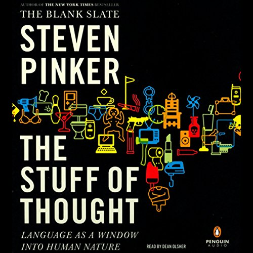 The Stuff of Thought     Language as a Window into Human Nature              Written by:                                                                                                                                 Steven Pinker                               Narrated by:                                                                                                                                 Dean Olsher                      Length: 9 hrs and 36 mins     5 ratings     Overall 3.8