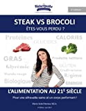 Steak VS Brocoli - Êtes vous perdu ?: L'alimentation au 21e