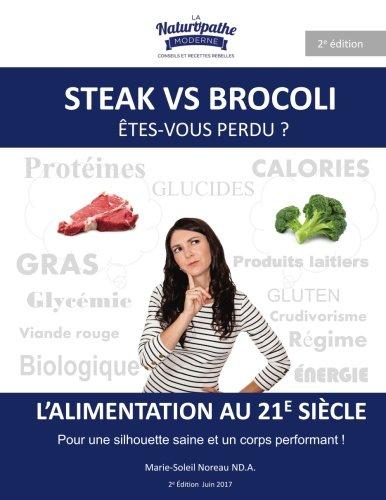 Steak VS Brocoli - Êtes vous perdu ?: L'alimentation au 21e siècle : Repenser votre alimentation pour aller chercher le super-humain en vous ! ✅