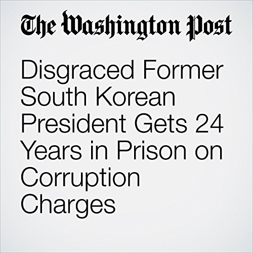 Disgraced Former South Korean President Gets 24 Years in Prison on Corruption Charges copertina