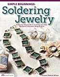 Simple Beginnings: Soldering Jewelry: A Step-by-Step Guide to Creating Your Own Necklaces, Bracelets, Rings & More (Design Originals)