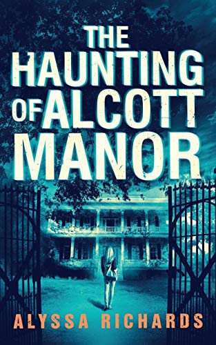 Compare Textbook Prices for The Haunting of Alcott Manor: A Contemporary Gothic Romance Novel  ISBN 9780979226557 by Richards, Alyssa,Richards, Alyssa