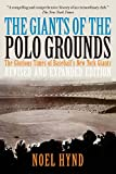 The Giants of the Polo Grounds: The Glorious Times of Baseball's New York Giants (New York Baseball's Golden Era - 1903 Through 1957)