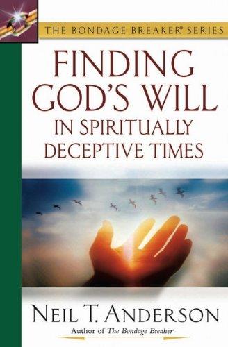 Finding God's Will in Spiritually Deceptive Times (The Bondage Breaker Series)