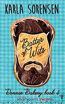 Batter of Wits: An Enemies to Lovers Small Town Romance (Donner Bakery Book 5) by [Smartypants Romance, Karla Sorensen]