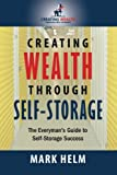 Creating Wealth Through Self Storage: One Man€™s Journey into the World of Self-Storage