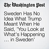 Sweden Has No Idea What Trump Meant When He Said, 'You Look at What's Happening … in Sweden''s image