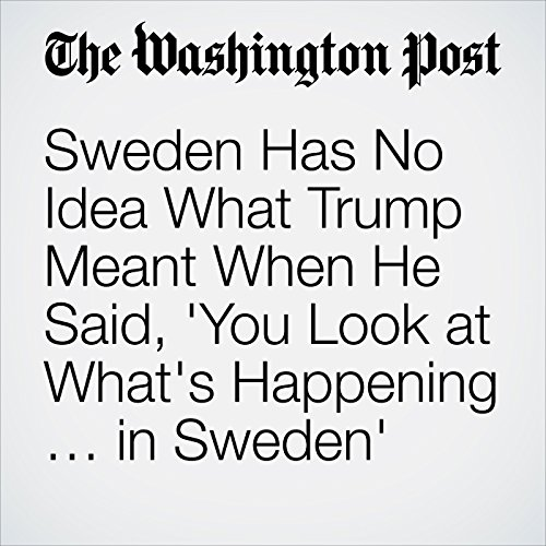 Sweden Has No Idea What Trump Meant When He Said, 'You Look at What's Happening … in Sweden' cover art