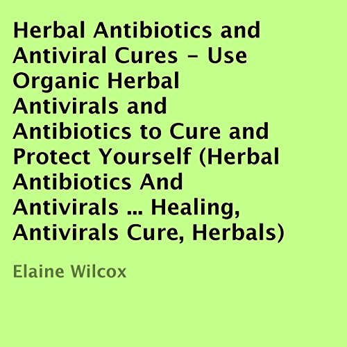 Herbal Antibiotics and Antiviral Cures cover art