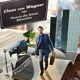 Theorie der feinen Menschen                   Autor:                                                                                                                                 Claus von Wagner                               Sprecher:                                                                                                                                 Claus von Wagner                      Spieldauer: 1 Std. und 58 Min.     100 Bewertungen     Gesamt 4,8