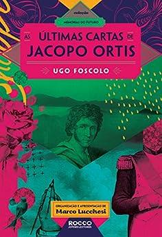 As últimas cartas de Jacopo Ortis (Memórias do futuro) por [Ugo Foscolo, Andréia Guerini, Karine Simoni]
