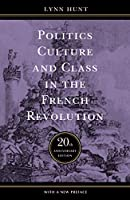 Politics, Culture, and Class in the French Revolution (Studies on the History of Society and Culture, 1)