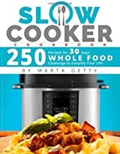 Slow Cooker Cookbook: 250 Recipes for 30 Days Whole Food Challenge to Simplify Your Life