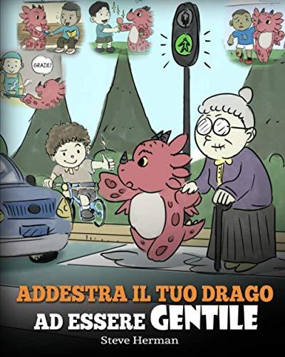 Addestra il tuo drago ad essere gentile: (Train Your Dragon To Be Kind) Una simpatica storia per bambini, per insegnare loro ad essere gentili, altruisti, generosi e premurosi.: 9