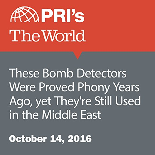 These Bomb Detectors Were Proved Phony Years Ago, yet They're Still Used in the Middle East audiobook cover art
