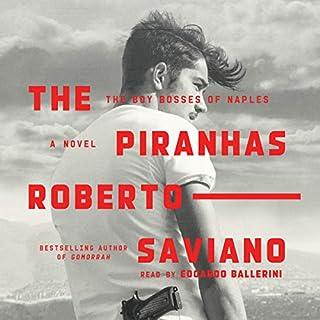 The Piranhas     The Boy Bosses of Naples: A Novel              By:                                                                                                                                 Roberto Saviano,                                                                                        Antony Shugaar - translator                               Narrated by:                                                                                                                                 Edoardo Ballerini                      Length: 11 hrs and 35 mins     10 ratings     Overall 4.0