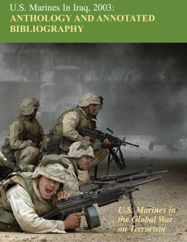 U.S. Marines in Iraq 2003: Anthology and Annotated Bibliography: U.S. Marines in the Global War on Terrorism