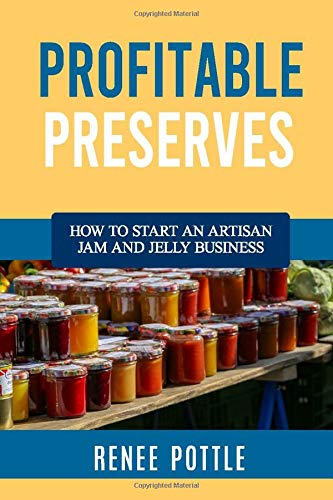 Profitable Preserves: How to Start an Artisan Jam and Jelly Business