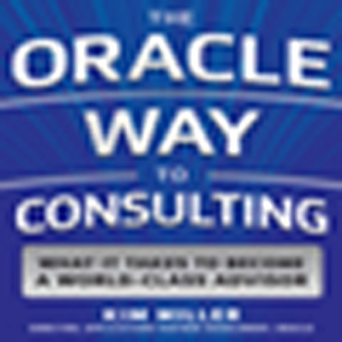 The Oracle Way to Consulting     The 12 New Rules: What It Takes to Become a World-Class Advisor              By:                                                                                                                                 Kim Miller                               Narrated by:                                                                                                                                 Caroline Miller                      Length: 7 hrs and 28 mins     9 ratings     Overall 4.1