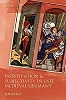 Prostitution and Subjectivity in Late Medieval Germany (Studies in German History)