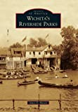 Wichita s Riverside Parks (Images of America)