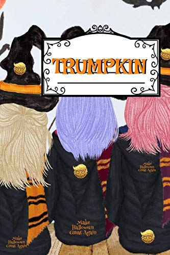 Trumpkin: Make Halloween Great Again Journal Notebook To Write In Daily To Do Lists, Humor, Jokes, Notes, Creepy Quotes, Stories, Poems, Tasks & ... Corn Husk & Hair For US Trump Supporters