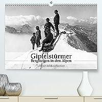 Gipfelstuermer - Bergsteigen in den Alpen (Premium, hochwertiger DIN A2 Wandkalender 2022, Kunstdruck in Hochglanz): Fotografien der ullstein bild collection zu Bergsteigen in den Alpen (Monatskalender, 14 Seiten )