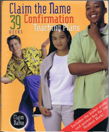 Claim the Name, 39 Weeks: Confirmation Teaching Plans (Includes the leader guide and answer key for the Student Book.