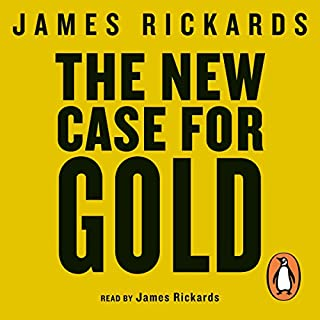The New Case for Gold                   By:                                                                                                                                 James Rickards                               Narrated by:                                                                                                                                 James Rickards                      Length: 4 hrs and 6 mins     41 ratings     Overall 4.6