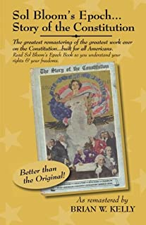 Sol Bloom's Epoch...Story of the Constitution: The greatest remastering with major annotations of the greatest work ever o...