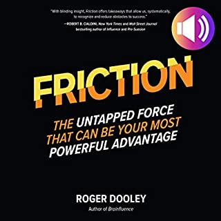 Friction     The Untapped Force That Can Be Your Most Powerful Advantage              By:                                                                                                                                 Roger Dooley                               Narrated by:                                                                                                                                 Michael Anthony                      Length: 9 hrs and 51 mins     Not rated yet     Overall 0.0