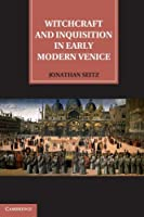 Witchcraft and Inquisition in Early Modern Venice by Jonathan Seitz(2011-08-08)