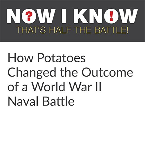 How Potatoes Changed the Outcome of a World War II Naval Battle audiobook cover art