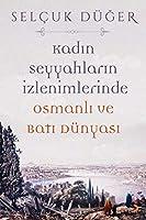 Kadin Seyyahlarin Izlenimlerinde Osmanli ve Bati Dünyasi