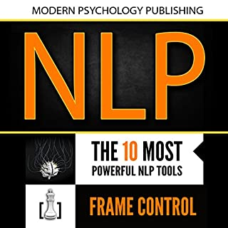 Neuro Linguistic Programming: 2 Manuscripts     The 10 Most Powerful NLP Tools, Frame Control              By:                                                                                                                                 Modern Psychology Publishing                               Narrated by:                                                                                                                                 Terry F. Self                      Length: 1 hr and 28 mins     4 ratings     Overall 3.8