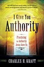 I Give You Authority, rev. and updated ed.: Practicing the Authority Jesus GaveUs by Charles Kraft (December 01,2012)