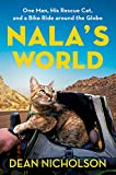 Nala s World: One Man, His Rescue Cat, and a Bike Ride around the Globe