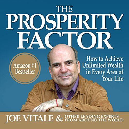 The Prosperity Factor     How to Achieve Unlimited Wealth in Every Area of Your Life              By:                                                                                                                                 Joe Vitale,                                                                                        other leading experts                               Narrated by:                                                                                                                                 Rose Itzcovitz,                                                                                        Carol Dines,                                                                                        Derek Shetterly,                   and others                 Length: 9 hrs and 57 mins     10 ratings     Overall 3.5